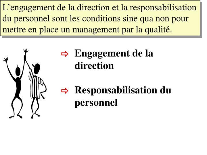 L'engagement de la direction et la responsabilisation du personnel sont les conditions sine qua non pour mettre en place un management par la qualité.