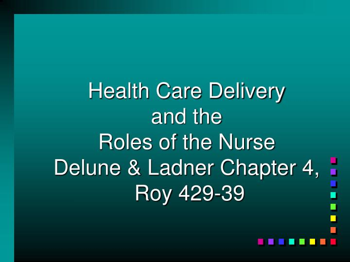 Health care delivery and the roles of the nurse delune ladner chapter 4 roy 429 39