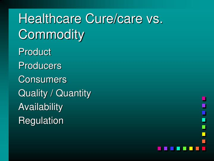 Healthcare Cure/care vs. Commodity