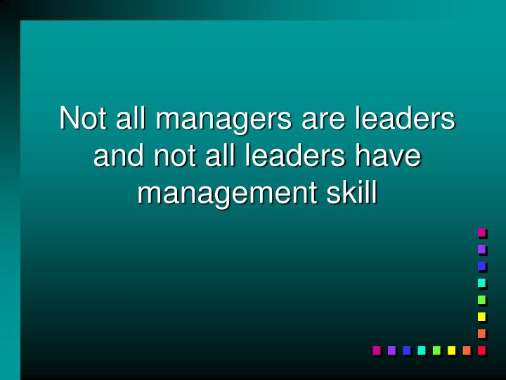 Not all managers are leaders