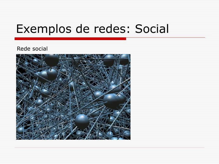 Exemplos de redes: Social