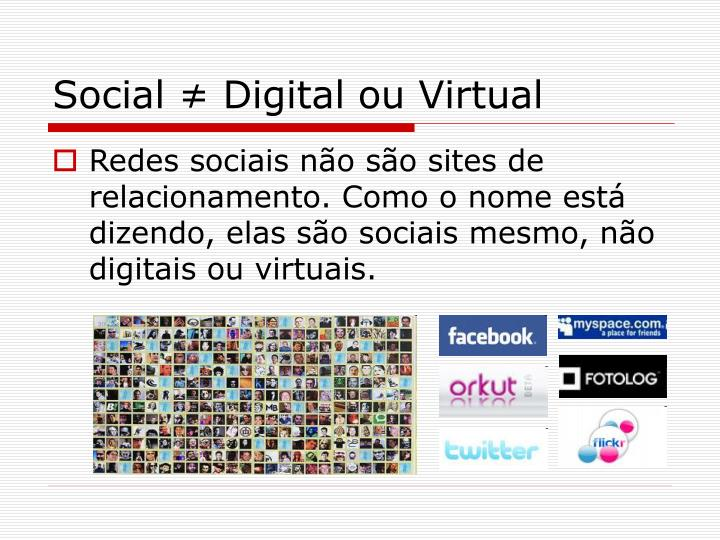Social ≠ Digital ou Virtual