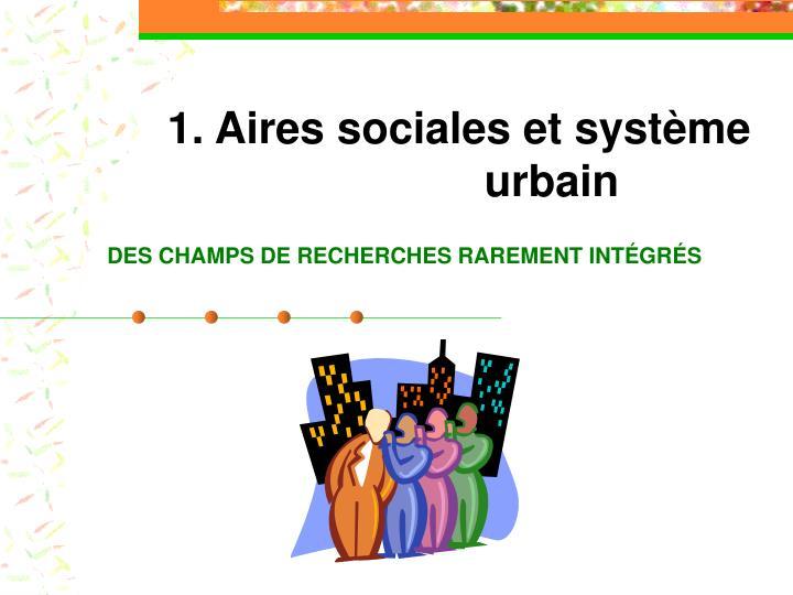 1. Aires sociales et système      urbain