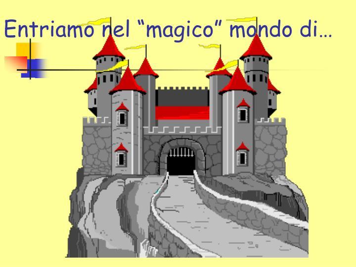 """Entriamo nel """"magico"""" mondo di…"""