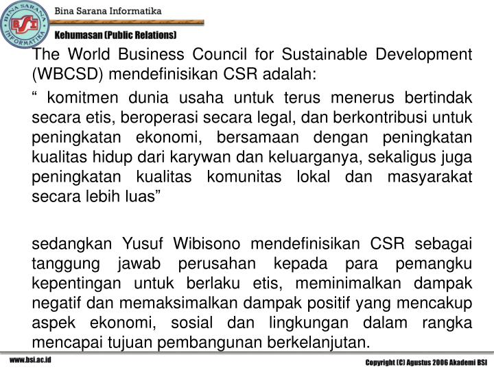 The World Business Council for Sustainable Development (WBCSD) mendefinisikan CSR adalah: