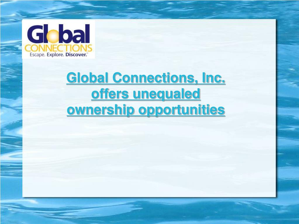 Global Connections, Inc. offers unequaled ownership opportunities