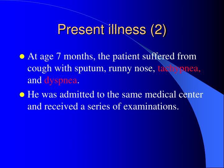 Present illness (2)