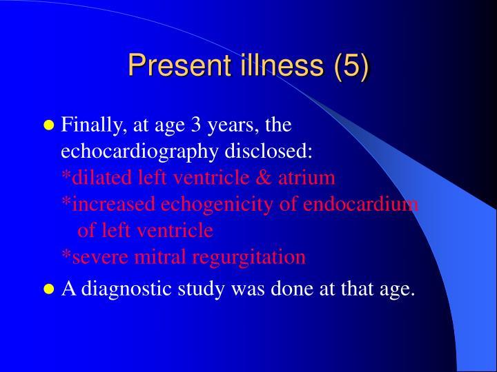 Present illness (5)