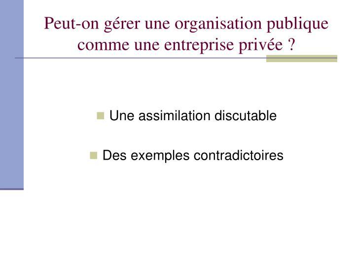 Peut-on gérer une organisation publique comme une entreprise privée ?