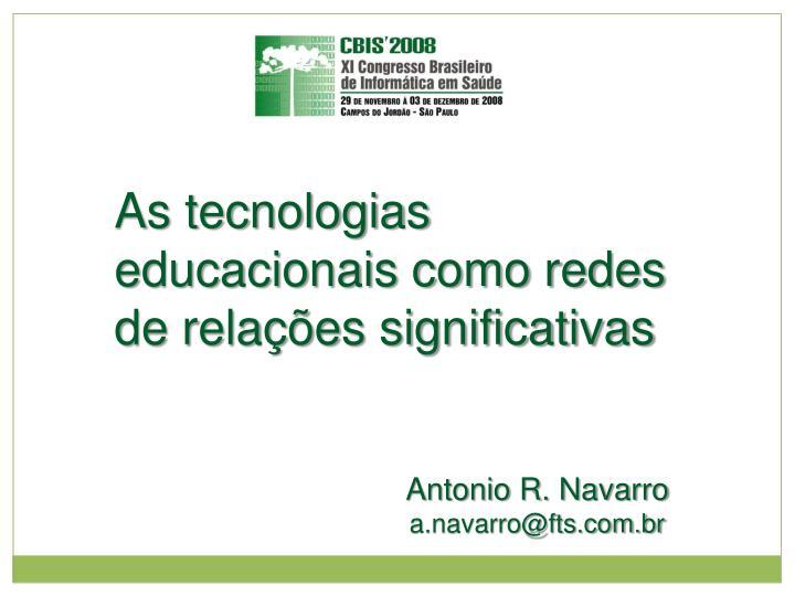 As tecnologias educacionais como redes de relações significativas