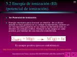 5 2 energ a de ionizaci n ei potencial de ionizaci n