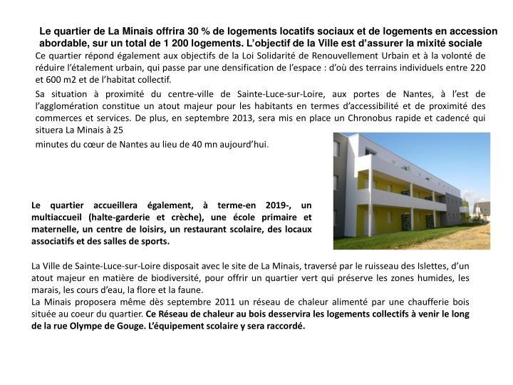 Le quartier de La Minais offrira 30 % de logements locatifs sociaux et de logements en accession abordable, sur un total de 1 200 logements. L'objectif de la Ville est d'assurer la mixité sociale