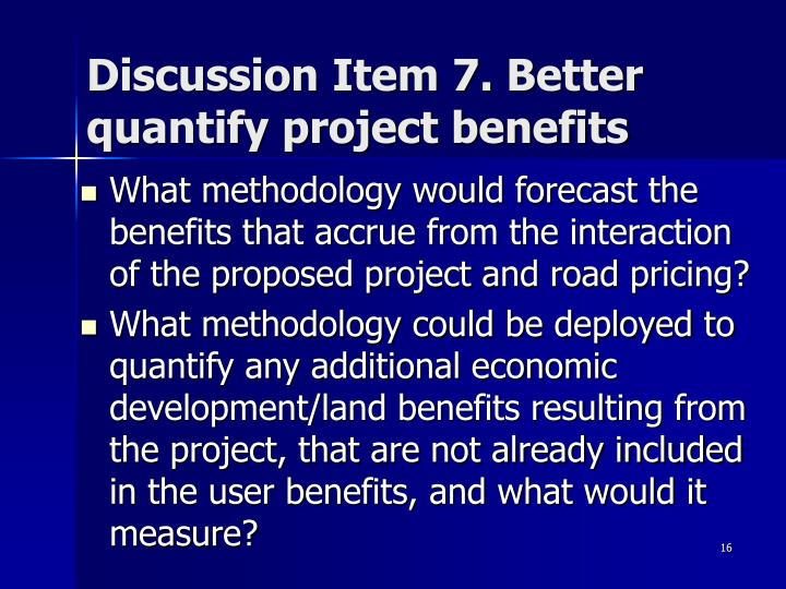 Discussion Item 7. Better quantify project benefits