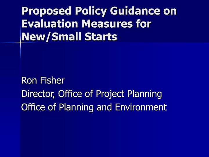Proposed Policy Guidance on Evaluation Measures for New/Small Starts