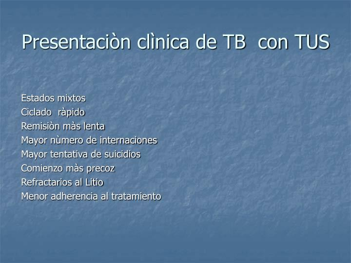 Presentaciòn clìnica de TB  con TUS