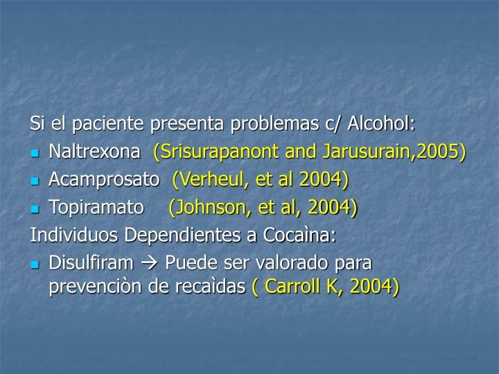 Si el paciente presenta problemas c/ Alcohol: