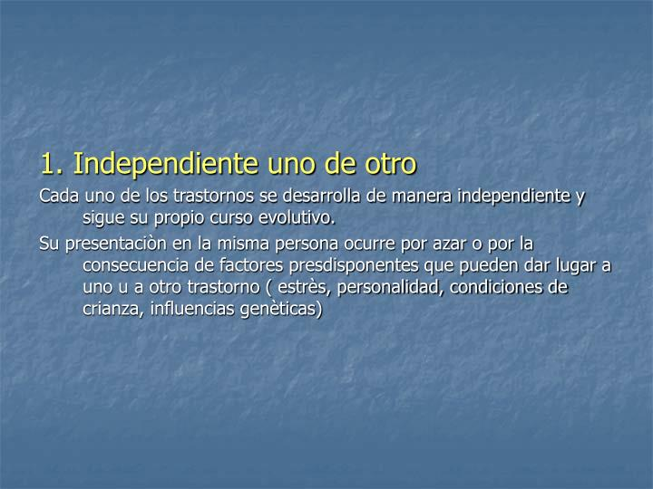 1. Independiente uno de otro