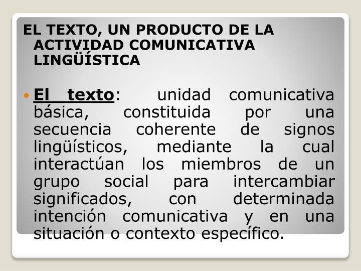 EL TEXTO, UN PRODUCTO DE LA ACTIVIDAD COMUNICATIVA LINGÜÍSTICA