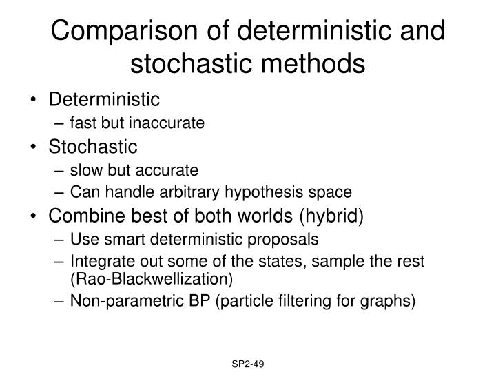 Comparison of deterministic and stochastic methods