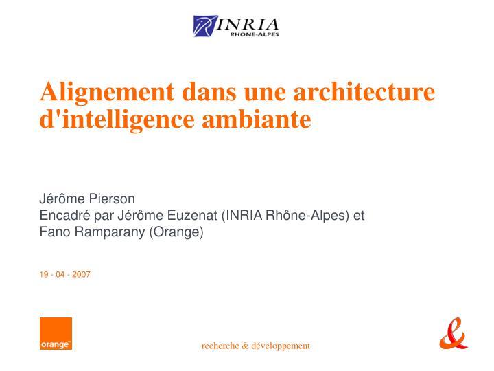 Alignement dans une architecture d'intelligence ambiante