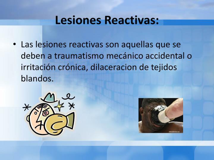 Lesiones Reactivas: