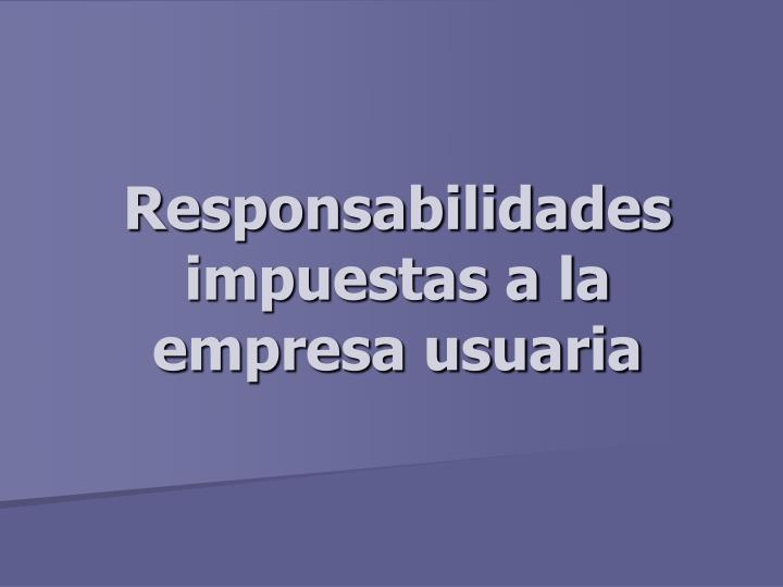 Responsabilidades impuestas a la empresa usuaria