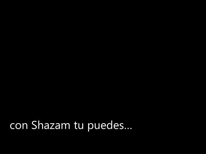 con Shazam tu puedes…