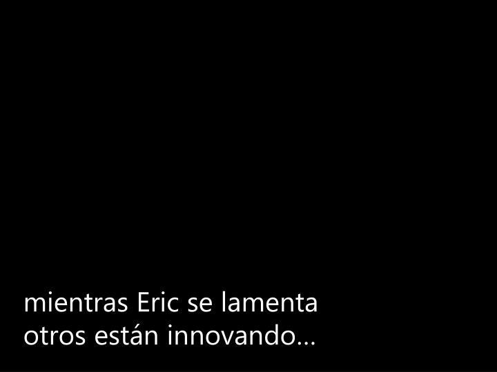 mientras Eric se lamenta