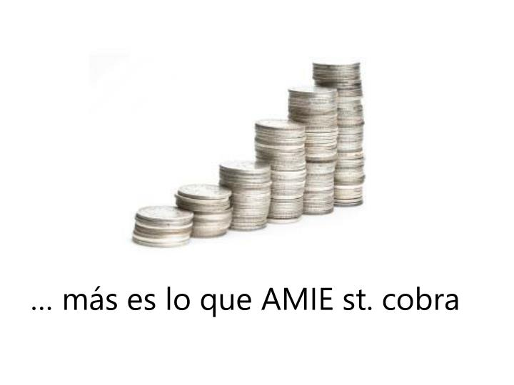 … más es lo que AMIE st. cobra