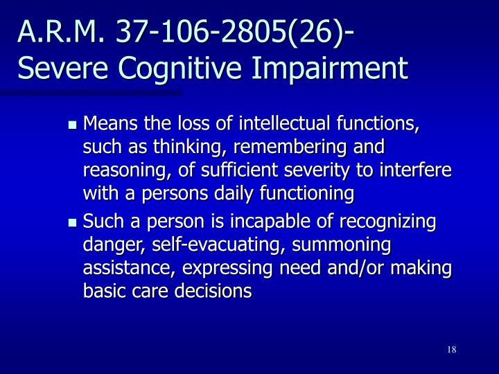 A.R.M. 37-106-2805(26)- Severe Cognitive Impairment