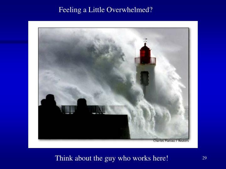 Feeling a Little Overwhelmed?