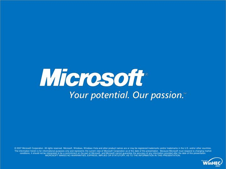 © 2007 Microsoft Corporation. All rights reserved. Microsoft, Windows, Windows Vista and other product names are or may be registered trademarks and/or trademarks in the U.S. and/or other countries.