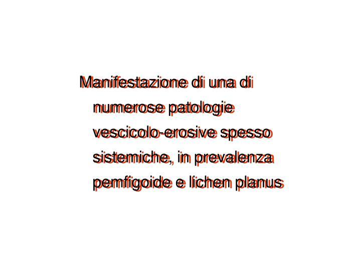 Manifestazione di una di numerose patologie vescicolo-erosive spesso sistemiche, in prevalenza pemfigoide e lichen planus