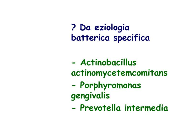 ? Da eziologia batterica specifica