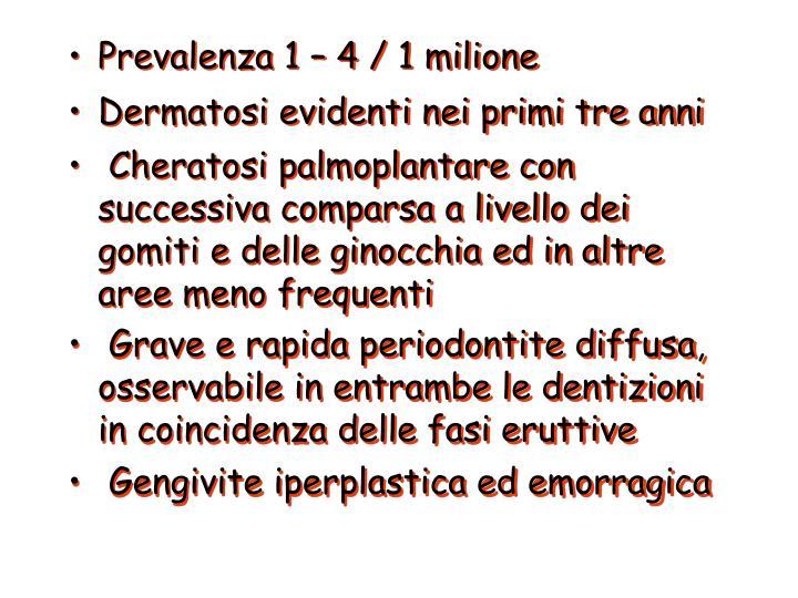 Prevalenza 1 – 4 / 1 milione