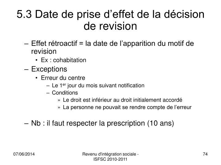 5.3 Date de prise d'effet de la décision de revision