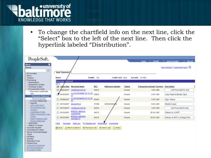 """To change the chartfield info on the next line, click the """"Select"""" box to the left of the next line.  Then click the hyperlink labeled """"Distribution""""."""