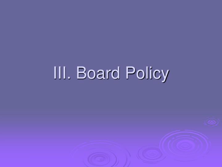 III. Board Policy