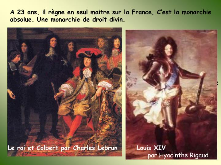 A 23 ans, il règne en seul maitre sur la France, C'est la monarchie absolue. Une monarchie de droit divin.