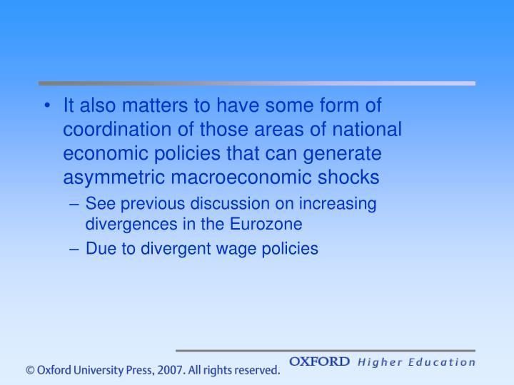 It also matters to have some form of coordination of those areas of national economic policies that can generate asymmetric macroeconomic shocks