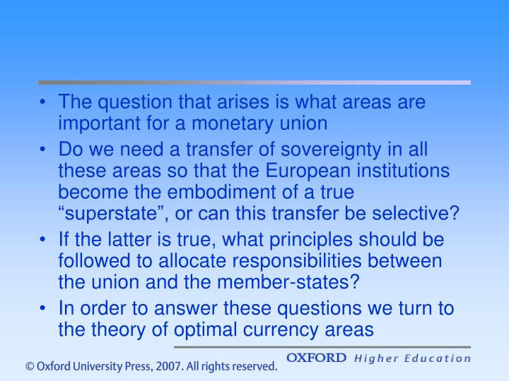 The question that arises is what areas are important for a monetary union