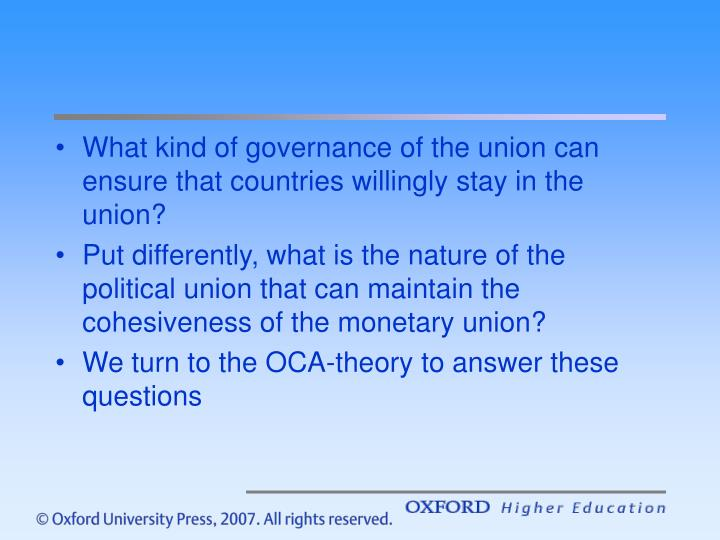What kind of governance of the union can ensure that countries willingly stay in the union?