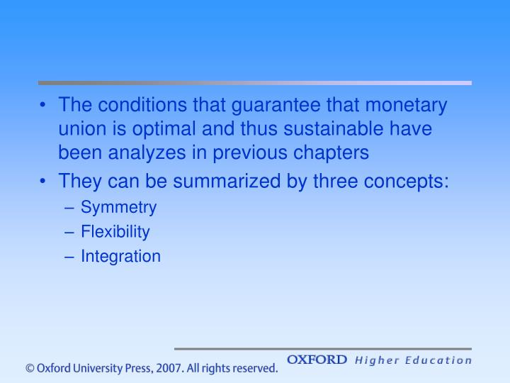 The conditions that guarantee that monetary union is optimal and thus sustainable have been analyzes in previous chapters