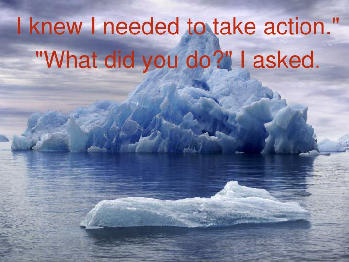"""I knew I needed to take action."""""""