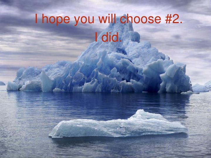 I hope you will choose #2.