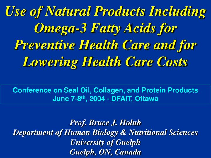 Use of Natural Products Including Omega-3 Fatty Acids for Preventive Health Care and for Lowering He...