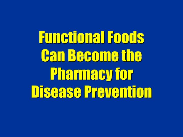 Functional Foods Can Become the Pharmacy for Disease Prevention