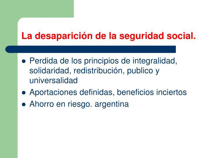 La desaparición de la seguridad social.