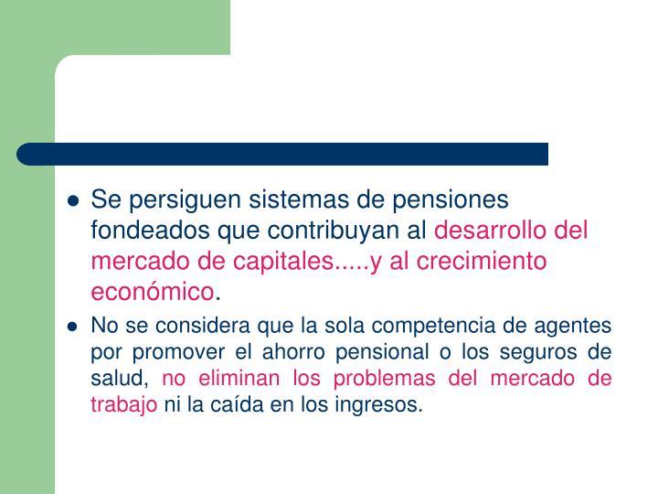 Se persiguen sistemas de pensiones fondeados que contribuyan al