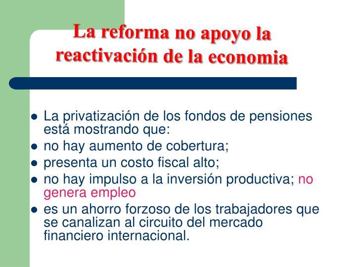 La reforma no apoyo la reactivación de la economia